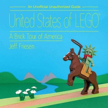 United States of LEGO® - A Brick Tour of America ebook by Jeff Friesen