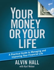 Your Money or Your Life - A Practical Guide to Managing and Improving Your Financial Life ebook by Alvin Hall,Karl Weber