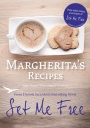 Margherita's Recipes - Free Recipes from Daniela Sacerdotis Bestselling Novel, Set Me Free ebook by Daniela Sacerdoti