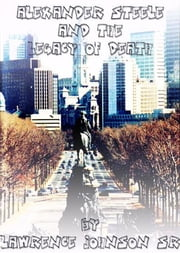 The Legacy of Death: An Alexander Steele Investigation ebook by Lawrence Johnson Sr.