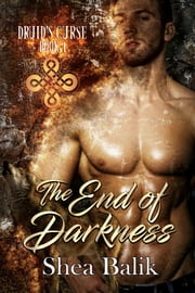 The End of Darkness ebook by Shea Balik