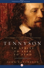 Tennyson - To Strive, to Seek, to Find ebook by John Batchelor