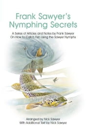 Frank Sawyer's Nymphing Secrets ebook by Nick Sawyer
