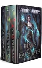 Kings of Kal'brath Boxed Set - Books 1-3 ebook by Jennifer Amriss