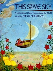 This Same Sky - A Collection of Poems from Around the World ebook by Naomi Shihab Nye, Naomi Shihab Nye