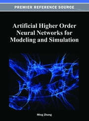 Artificial Higher Order Neural Networks for Modeling and Simulation ebook by Ming Zhang