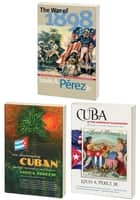 The Louis A. Pérez Jr. Cuba Trilogy, Omnibus E-book - Includes The War of 1898, On Becoming Cuban, and Cuba in the American Imagination ebook by Louis A. Pérez