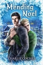 Mending Noel ebook by Charlie Cochet