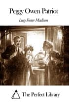 Peggy Owen Patriot ebook by Lucy Foster Madison
