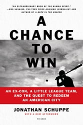 A Chance to Win - Boyhood, Baseball, and the Struggle for Redemption in the Inner City ebook by Jonathan Schuppe