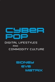 Cyberpop - Digital Lifestyles and Commodity Culture ebook by Sidney Eve Matrix