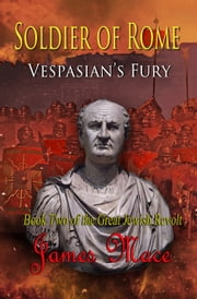 Soldier of Rome: Vespasian's Fury ebook by James Mace