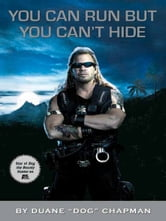 You Can Run but You Can't Hide ebook by Duane Dog Chapman