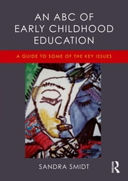 An ABC of Early Childhood Education - A guide to some of the key issues ebook by Sandra Smidt