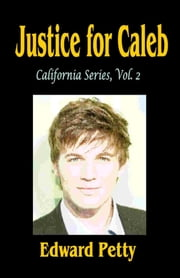 Justice for Caleb: California Series Vol. 2 ebook by Edward Petty