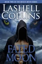 Fated Moon - Rogue Moon Series, #2 ebook by