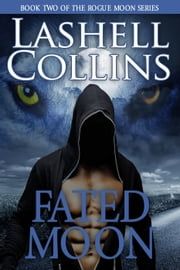 Fated Moon - Rogue Moon Series, #2 ebook by Lashell Collins