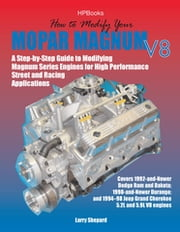 How to Modify Your Mopar Magnum V-8HP1473 - A Step-by-Step Guide to Modifying Magnum Series Engines for High Performance Street and Racing Applications ebook by Larry Shepard