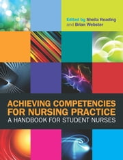 Achieving Competencies For Nursing Practice: A Handbook For Student Nurses ebook by Sheila Reading