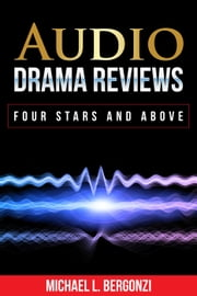Audio Drama Reviews: Four Stars and Above ebook by Mike Bergonzi