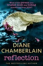 Reflection: A gripping page-turner you won't want to miss ebook by Diane Chamberlain