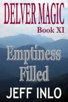 Delver Magic Book XI: Emptiness Filled ebook by Jeff Inlo