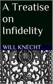 A Treatise on Infidelity ebook by Will Knecht