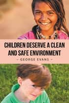 Children Deserve a Clean and Safe Environment ebook by George Evans