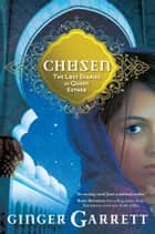 Chosen: The Lost Diaries of Queen Esther - The Lost Diaries of Queen Esther ebook by Ginger Garrett