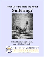 What Does the Bible Say About Suffering? ebook by Paul Kroll,Joseph Tkach,J. Michael Feazell