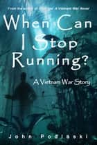 When Can I Stop Running? - A Vietnam War Story ebook by John Podlaski, Barbara Battestilli, Nicole Patrick