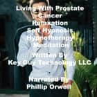 Living With Prostate Cancer Relaxation Self Hypnosis Hypnotherapy Meditation audiobook by Key Guy Technology LLC