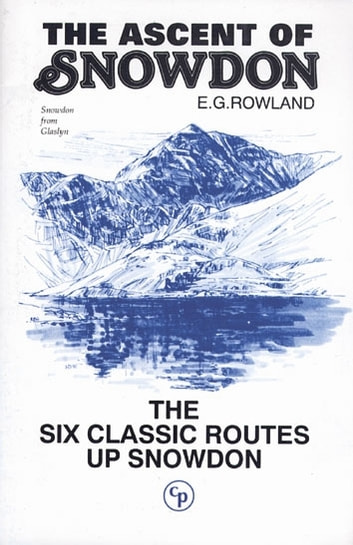 The Ascent of Snowdon - The six classic routes up Snowdon ebook by EG Rowland