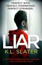 Liar - A gripping psychological thriller with a shocking twist ekitaplar by K.L. Slater