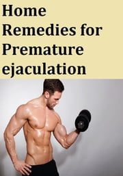 Home Remedies for Premature ejaculation ebook by Praveen kumar