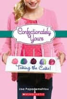 Confectionately Yours #2: Taking the Cake! ebook by Lisa Papademetriou