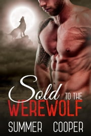 Sold To The Werewolf ebook by Summer Cooper
