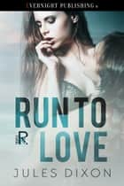 Run to Love ebook by Jules Dixon
