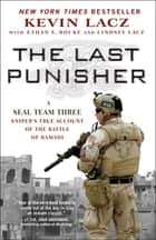 The Last Punisher - A SEAL Team THREE Sniper's True Account of the Battle of Ramadi ebook by