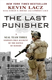 The Last Punisher - A SEAL Team THREE Sniper's True Account of the Battle of Ramadi ebook by Kevin Lacz, Ethan E. Rocke, Lindsey Lacz