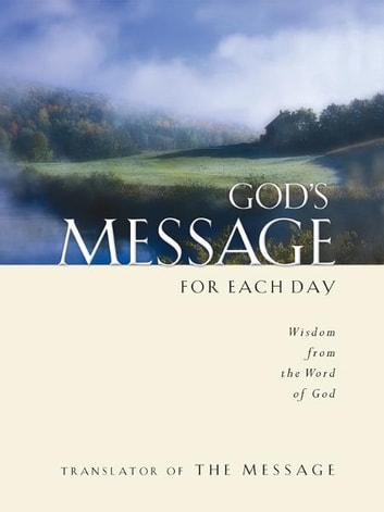 God's Message for Each Day - Wisdom from the Word of God ebook by Eugene H. Peterson