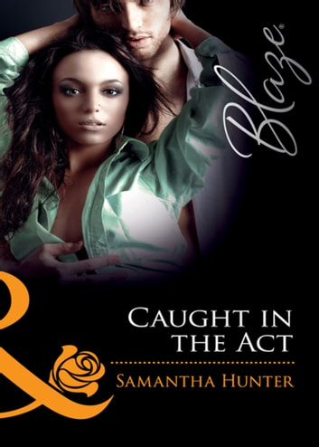 Caught in the Act (Mills & Boon Blaze) (Dressed to Thrill, Book 2) ebook by Samantha Hunter