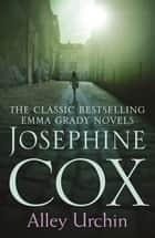 Alley Urchin - A thrilling saga of love, resilience and revenge (Emma Grady trilogy, Book 2) ebook by Josephine Cox