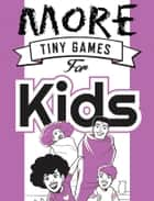 More Tiny Games for Kids - Games to play while out in the world ebook by Savanna Ganucheau, Hide&Seek