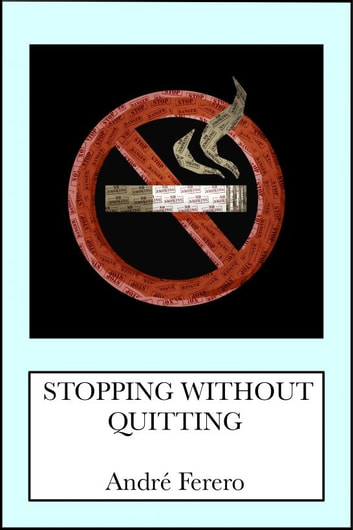 Stopping Without Quitting ebook by André Ferero
