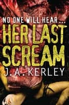 Her Last Scream (Carson Ryder, Book 8) eBook by J. A. Kerley
