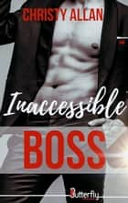 Inaccessible Boss - Nouvelle édition ebook by Christy Allan