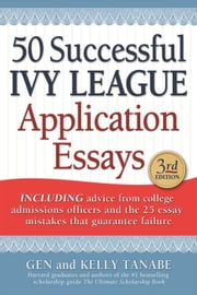 50 Successful Ivy League Application Essays ebook by Gen Tanabe,Kelly Tanabe