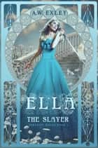 Ella, The Slayer - Serenity House, #1 ebook by A. W. Exley