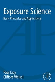 Exposure Science - Basic Principles and Applications ebook by Paul Lioy,Clifford Weisel